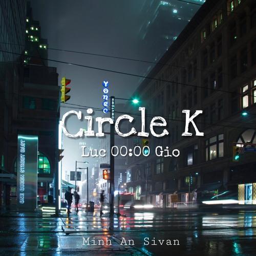 Circle K lúc 00:00 giờ /Minh An Sivan ft. Neiht