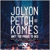 Jolyon Petch & Komes - Ain't Too Proud To Beg  (Benny Jay Remix)