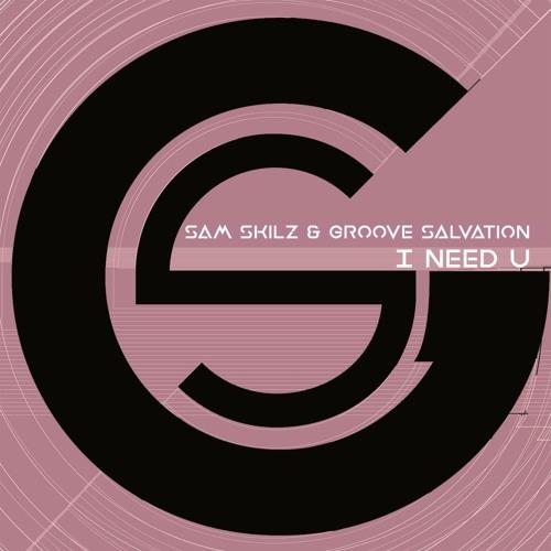Sam Skilz & Groove Salvation - I Need U (Original)