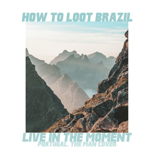 How To Loot Brazil - Live In The Moment (Portugal.The Man Cover)