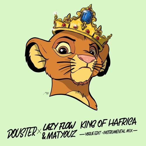 Douster - King Of HAfrica (Lazy Flow & Matyouz vogue edit - instrumental mix)
