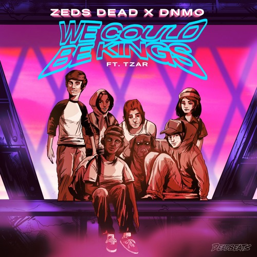 Zeds Dead x DNMO - We Could Be Kings ft. Tzar