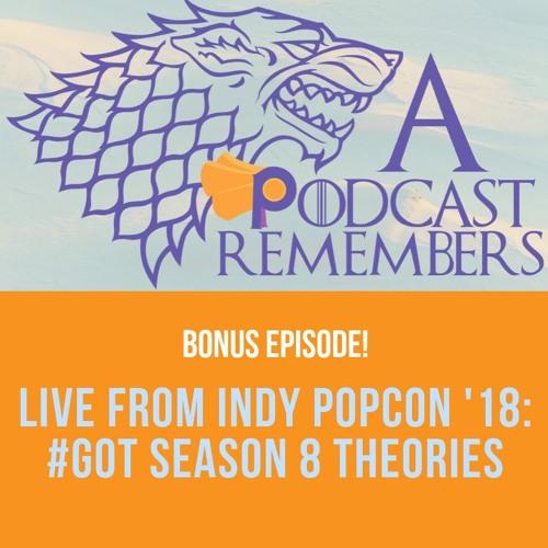 BONUS EPISODE! Live from Indy POPCON '18: #GOT Season 8 theories