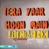 TERA YAAR HOON MAIN Remix song Sonu ke Titu ki Sweety Arijit Singh