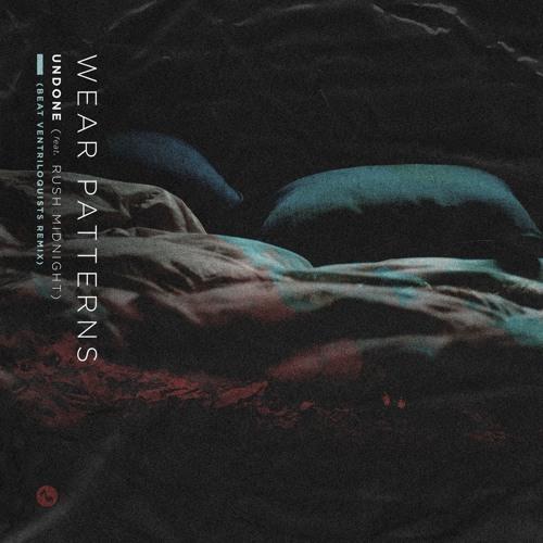 Wear Patterns - Undone (feat. Rush Midnight)[Beat Ventriloquists Remix]