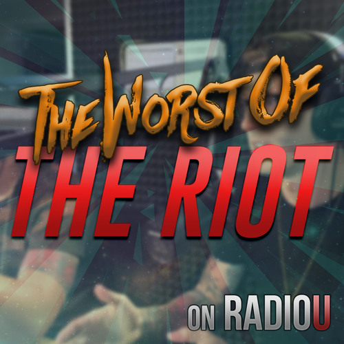 Worst Of The RIOT for September 6th, 2018