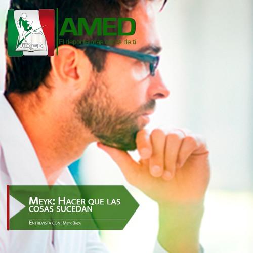 Podcast 223 AMED - Meyk: Hacer Que Las Cosas Sucedan