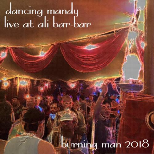 Dancing Mandy Live @ Ali Bar Bar Burning Man 2018