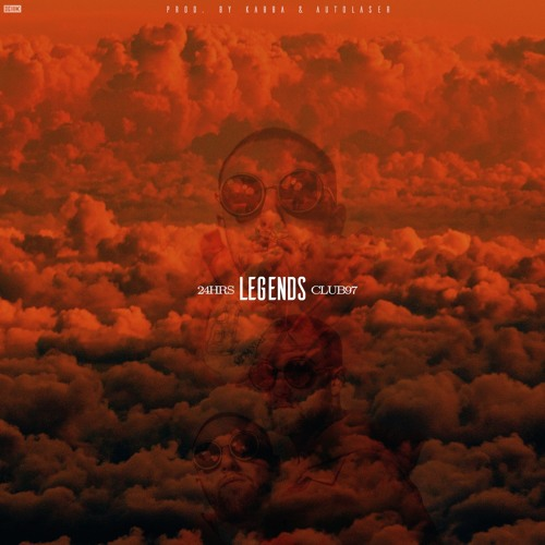 24HRS - LEGENDS (Larry Fisherman) ft. Club 97 (Prod. by Kabba x AutoLaser x Lastnght)