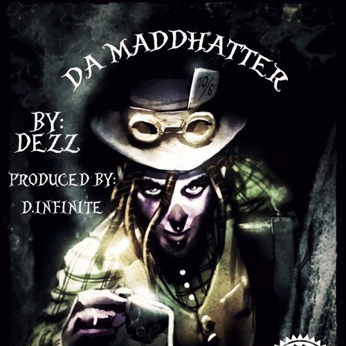 Da MaddHatter - DEZZ (Produced by: D.Infinite)