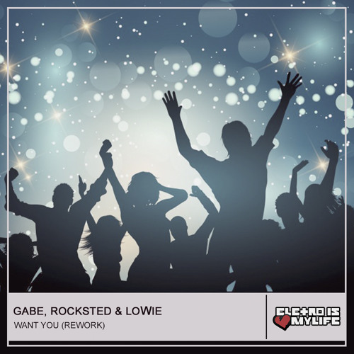 Gabe & Rocksted - Want You (LoWie Rework)