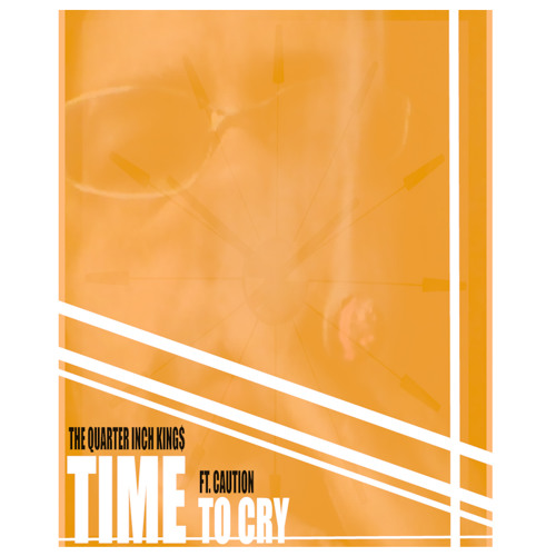 The Quarter Inch Kings ft Caution - Time to Cry