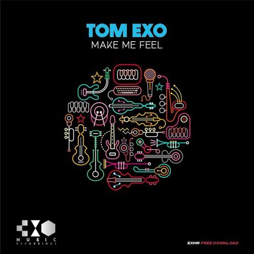 Tom Exo - Make Me Feel (Original Mix) [FREE DOWNLOAD] by Tom Exo