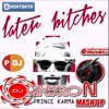 THE PRINCE KARMA - LATER BITCHES ( DJ ANDRON MASH UP) 2018