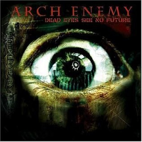 Arch Enemy - Dead Eyes See No Future