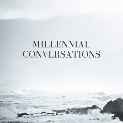 Millennial Conversations 01 - Why We Are Doing This