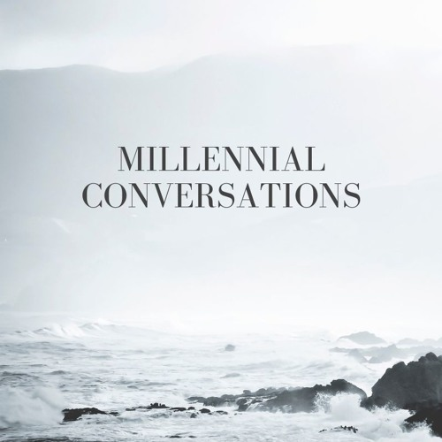Millennial Conversations 20 - A Message From Millennials