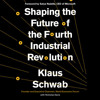 Shaping the Future of the Fourth Industrial Revolution by Klaus Schwab, read by Nicholas Guy Smith