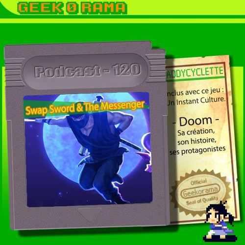Episode 120 Geek'O'rama - Swap Sword & The Messenger | Culture : L'histoire de Doom