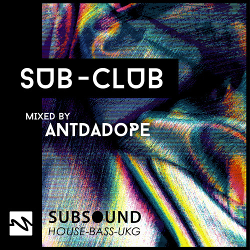 SubSound Presents: Sub-Club 014| Antdadope