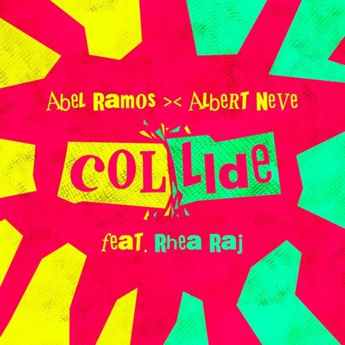 Abel Ramos >< Albert Neve - Collide Feat. Rhea Raj
