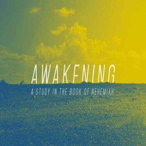 Awakening: A Study In The Book Of Nehemiah