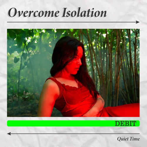 Debit - Overcome Isolation (QTT11)