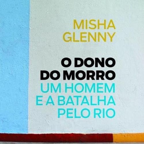 #5 - O dono do Morro de Misha Glenny