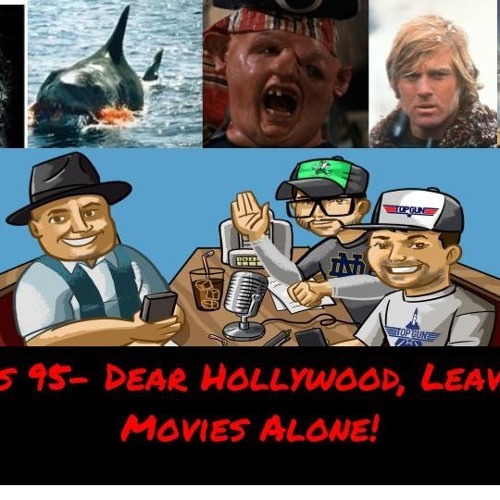 Episode 95- Dear Hollywood, Leave these Movies Alone!