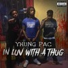 Yhung Pac - In Luv Wit A Thug (Ace Duce & Double K Da P)@PK91 @FrezjonThomas [IG @yhung.pac]