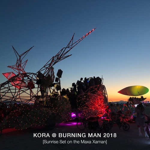 Kora @ Burning Man 2018 [Sunrise Set on the Maxa Xaman] by