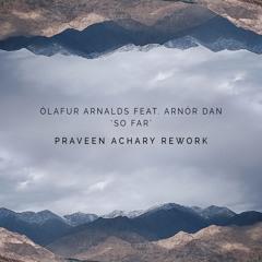FREE DOWNLOAD: Ólafur Arnalds feat. Arnór Dan - So Far (Praveen Achary Rework)