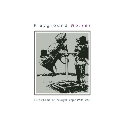 Playground Noises / 11 Lost Gems For The Night People 1980 - 1991 (Compilation, 2018)