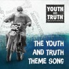 The Youth And Truth Theme Song