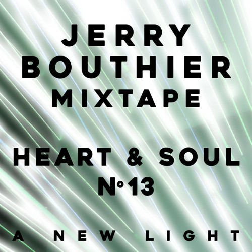 Heart & Soul #13 - A New Light [FREE DL] Jerry Bouthier mixtape