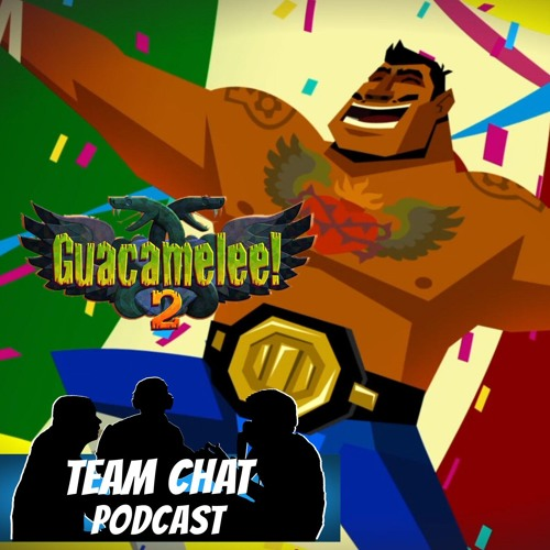Guacamelee! 2 Review - Team Chat Podcast Ep. 135
