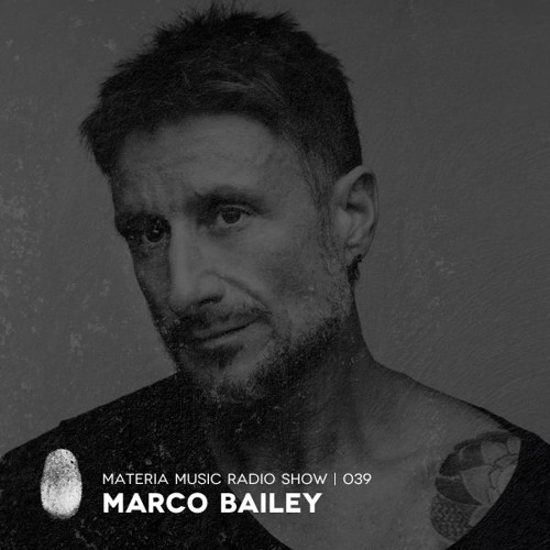 MATERIA Music Radio Show 039 with Marco Bailey