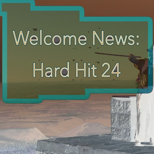 Welcome News: Hard Hit 24