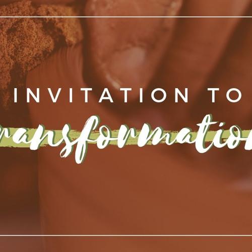 Invitation to Transformation - Pt 1  ||  September 2nd, 2018