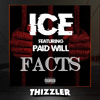 Ice ft. Paid Will - Facts [Thizzler.com Exclusive]