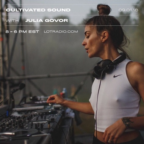 The Lot Radio - Cultivated Sound with Julia Govor + Maŕa: 9.1.18