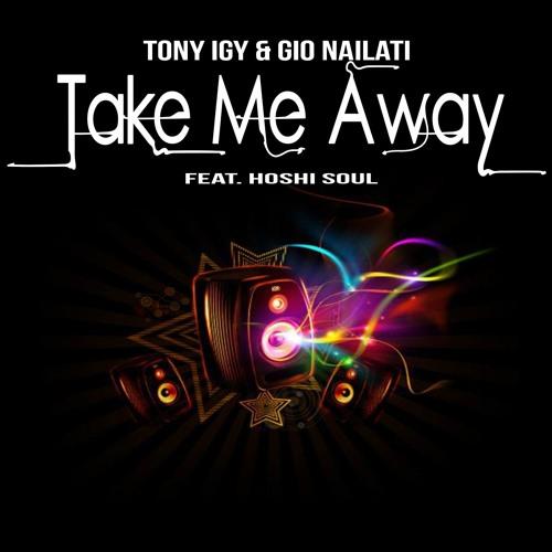 Gio Nailati, Tony Igy - Take Me Away (feat. Hoshi Soul)
