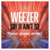 Weezer - Say It Ain't So (Young Bombs Remix)