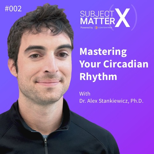 #002: Mastering Your Circadian Rhythm with Dr. Alexander Stankewicz, Ph.D