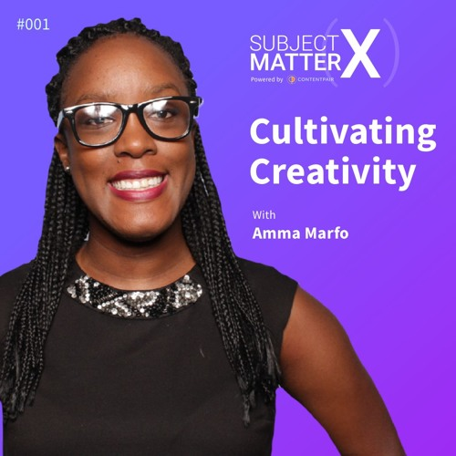 #001: Cultivating Creativity with Amma Marfo