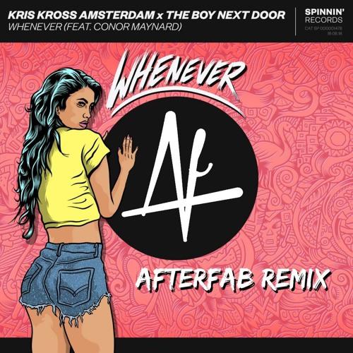 Kris Kross Amsterdam X The Boy Next Door - Whenever (feat. Conor Maynard) [Afterfab Remix]
