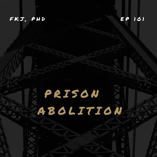 Ep 101: Prison Abolition