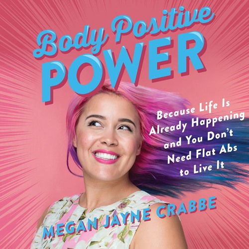 BODY POSITIVE POWER by Megan Jayne Crabbe. Read by the Author - Audiobook Excerpt