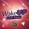 Wake Up and Vybz Vol2