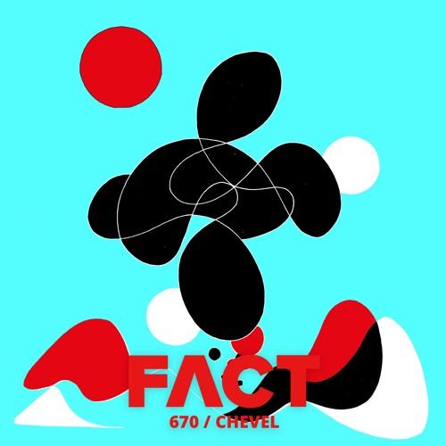 FACT Mix 670: Chevel (September '18)